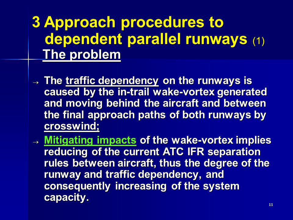 11 The traffic dependency on the runways is caused by the in-trail wake-vortex generated and moving behind the aircraft and between the final approach