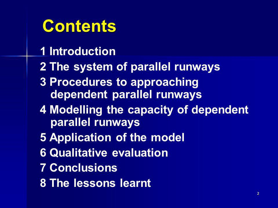 2 Contents 1 Introduction 2 The system of parallel runways 3 Procedures to approaching dependent parallel runways 4 Modelling the capacity of dependen