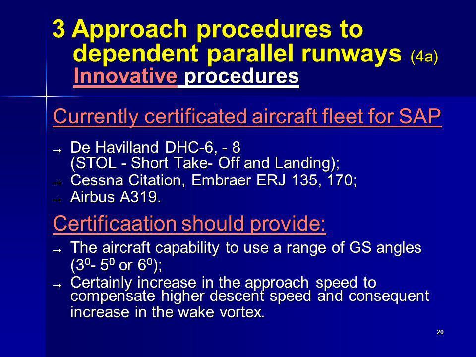 20 Currently certificated aircraft fleet for SAP De Havilland DHC-6, - 8 (STOL - Short Take- Off and Landing); De Havilland DHC-6, - 8 (STOL - Short T