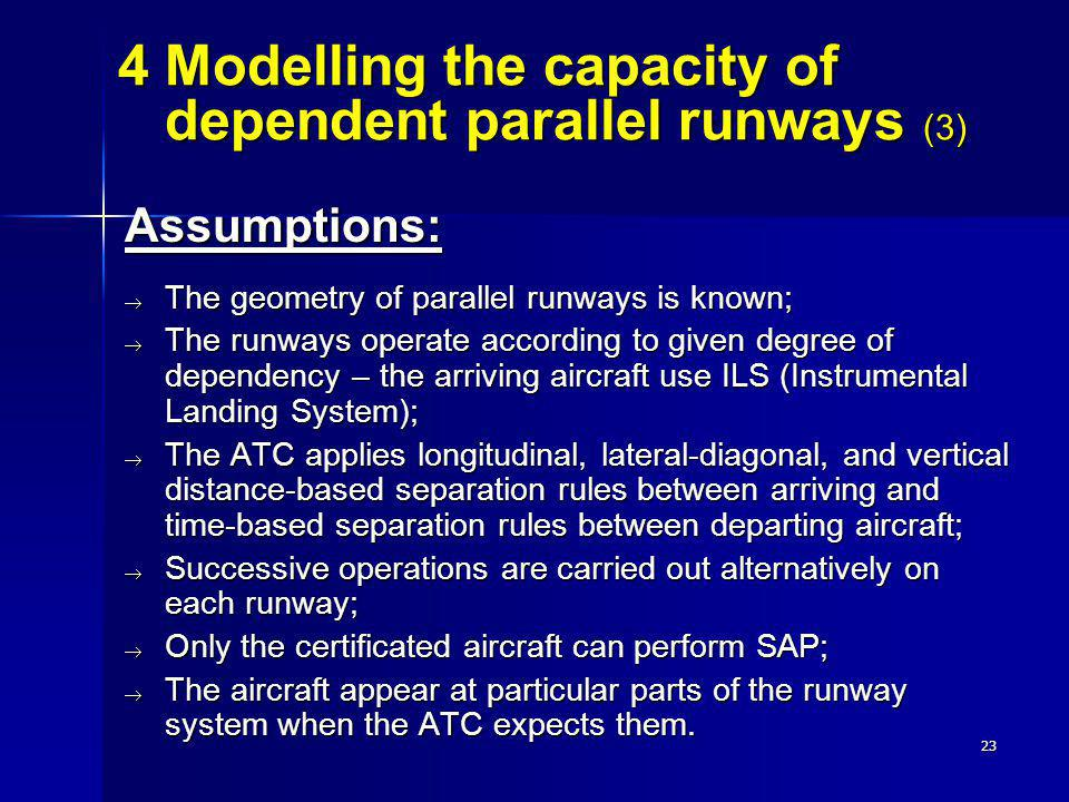 23 Assumptions: The geometry of parallel runways is known; The geometry of parallel runways is known; The runways operate according to given degree of