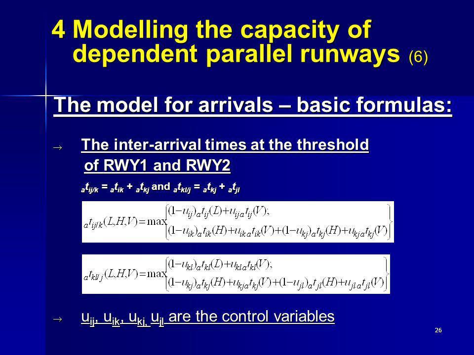26 The model for arrivals – basic formulas: The inter-arrival times at the threshold The inter-arrival times at the threshold of RWY1 and RWY2 a t ij/