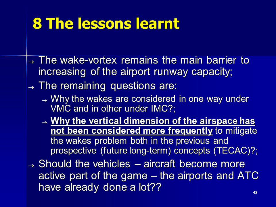 43 8 The lessons learnt The wake-vortex remains the main barrier to increasing of the airport runway capacity; The wake-vortex remains the main barrie