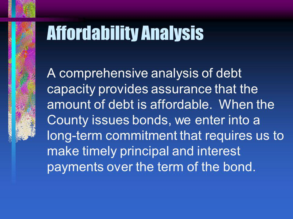 A comprehensive analysis of debt capacity provides assurance that the amount of debt is affordable.