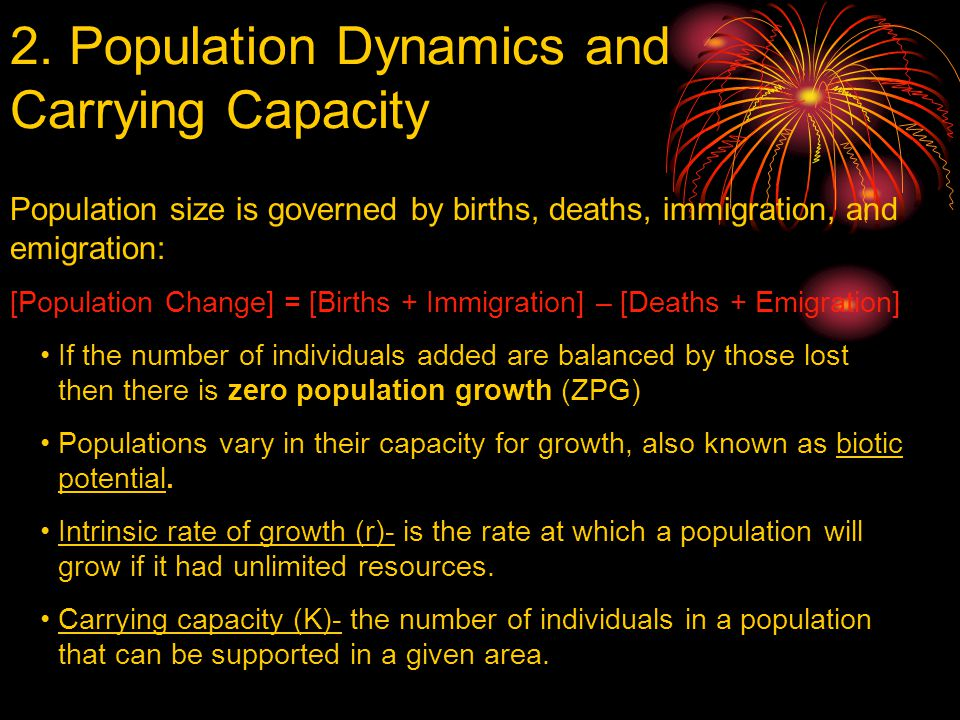 2. Population Dynamics and Carrying Capacity © Brooks/Cole Publishing Company / ITP Population size is governed by births, deaths, immigration, and em