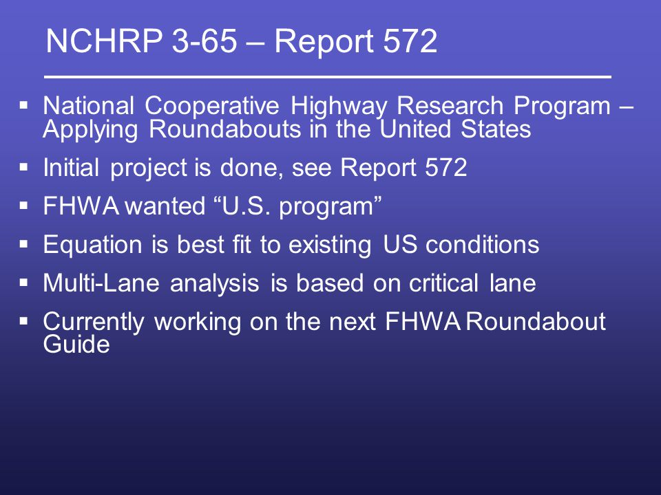 NCHRP 3-65 – Report 572 National Cooperative Highway Research Program – Applying Roundabouts in the United States Initial project is done, see Report 572 FHWA wanted U.S.