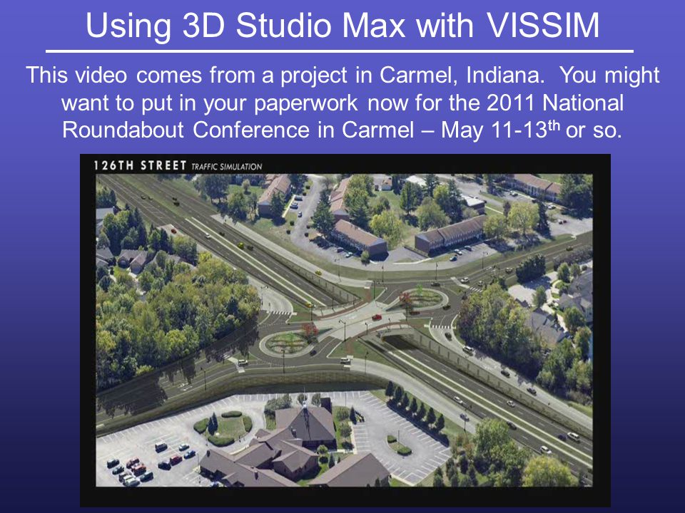 Using 3D Studio Max with VISSIM This video comes from a project in Carmel, Indiana.
