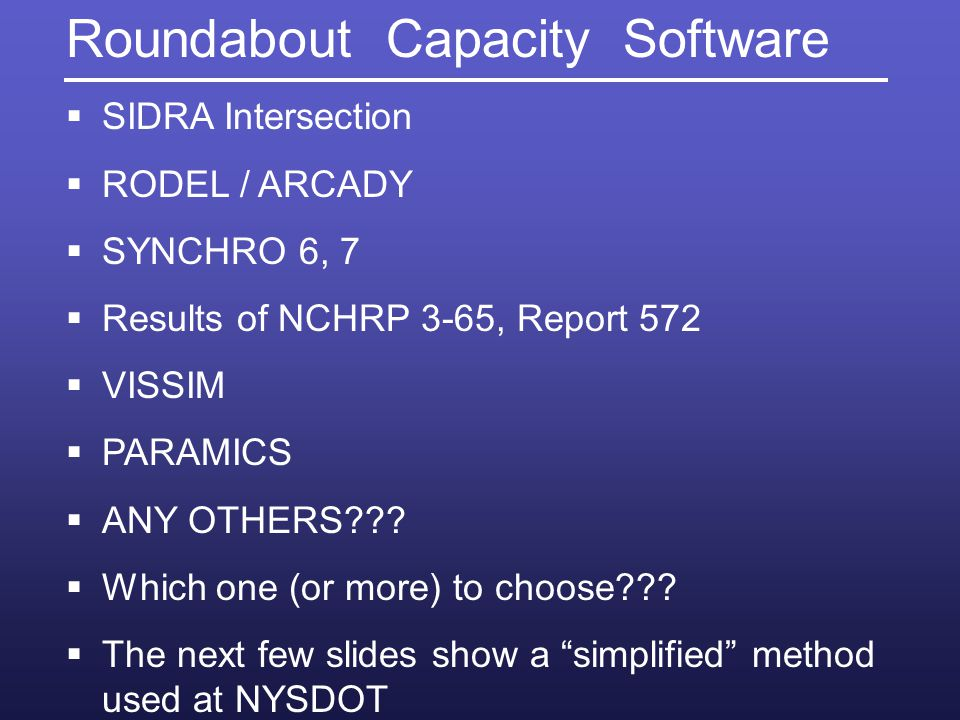 Roundabout Capacity Software SIDRA Intersection RODEL / ARCADY SYNCHRO 6, 7 Results of NCHRP 3-65, Report 572 VISSIM PARAMICS ANY OTHERS??.