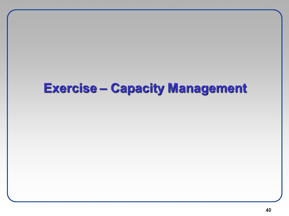 40 Exercise – Capacity Management