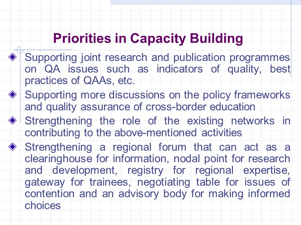 Priorities in Capacity Building Supporting joint research and publication programmes on QA issues such as indicators of quality, best practices of QAAs, etc.