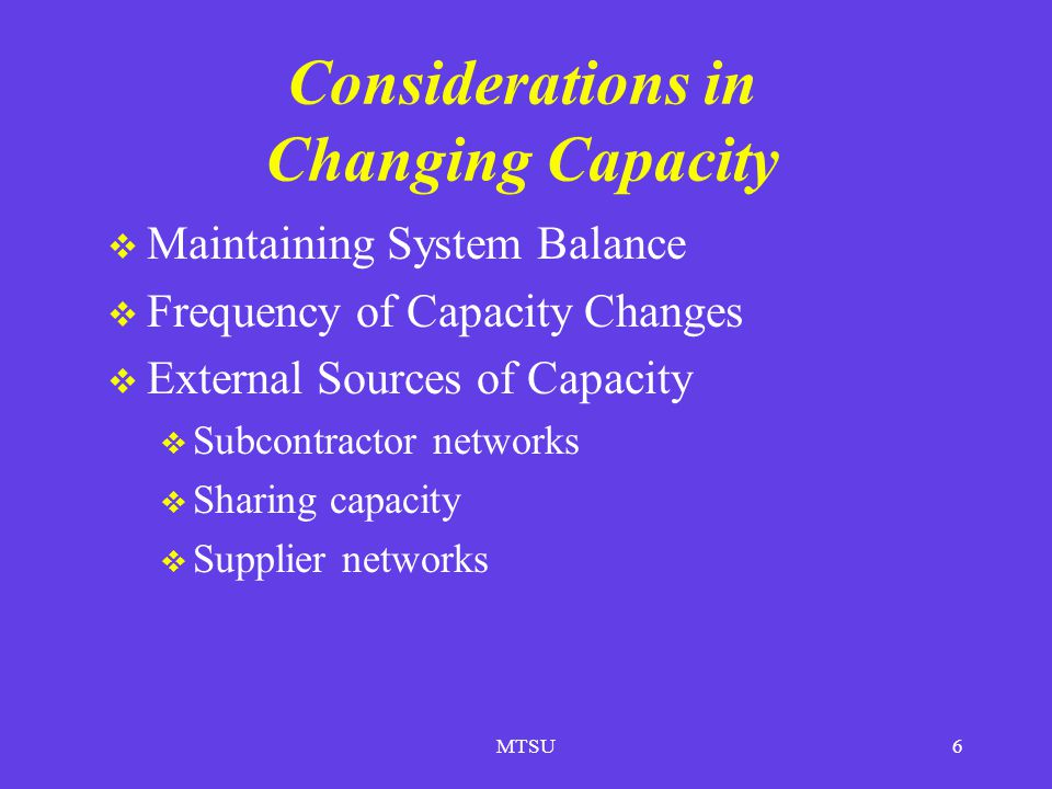 MTSU6 Considerations in Changing Capacity Maintaining System Balance Frequency of Capacity Changes External Sources of Capacity Subcontractor networks