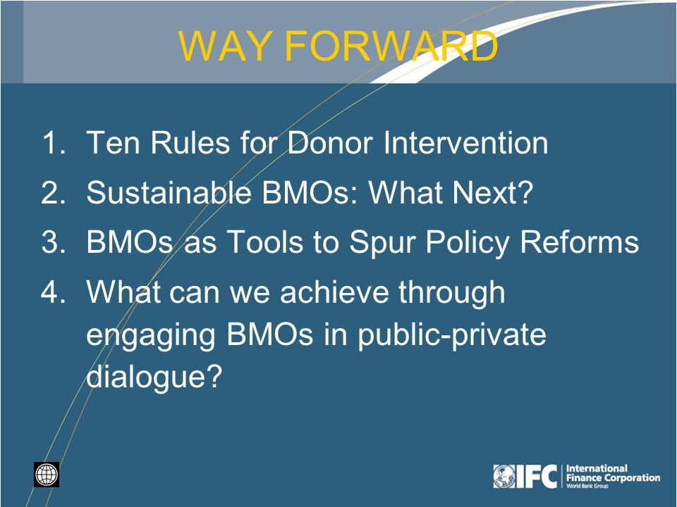 WAY FORWARD 1.Ten Rules for Donor Intervention 2.Sustainable BMOs: What Next.