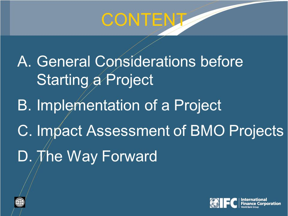 CONTENT A.General Considerations before Starting a Project B.Implementation of a Project C.Impact Assessment of BMO Projects D.The Way Forward