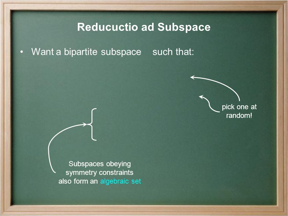 Reducuctio ad Subspace Want a bipartite subspace such that: pick one at random.