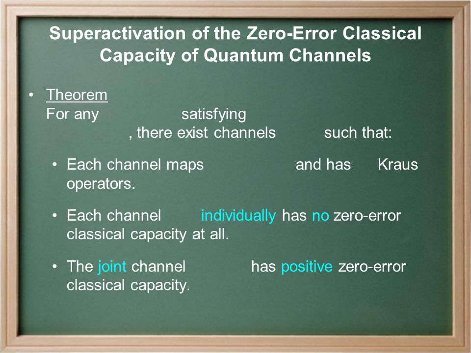 Superactivation of the Zero-Error Classical Capacity of Quantum Channels Theorem For any satisfying, there exist channels such that: Each channel maps and has Kraus operators.