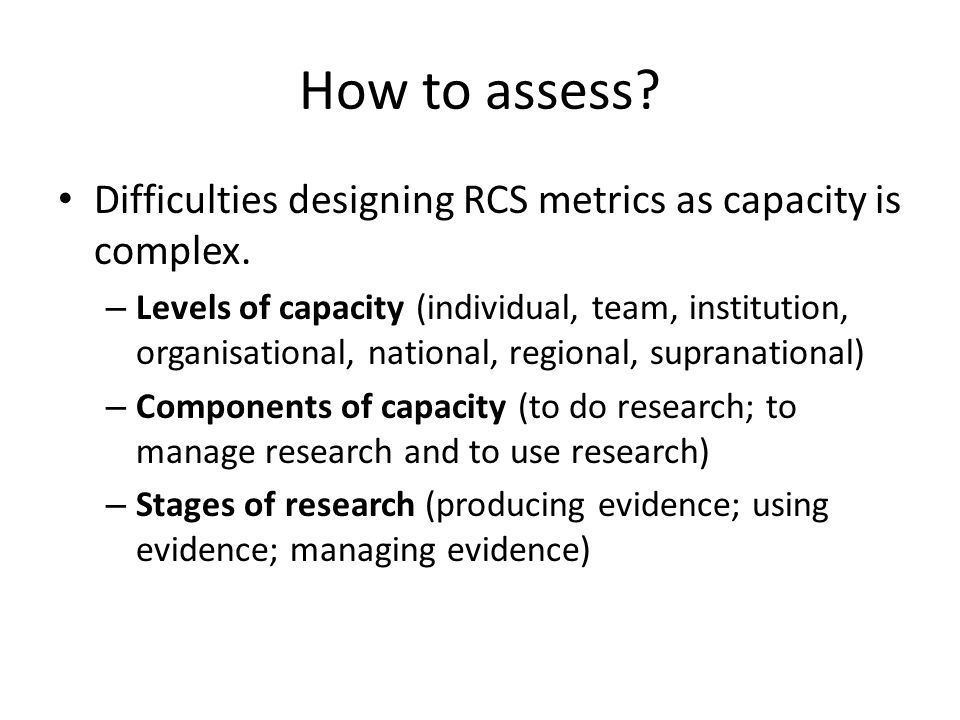 How to assess.Difficulties designing RCS metrics as capacity is complex.