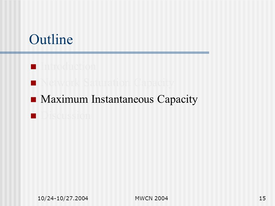 10/24-10/27.2004MWCN 200415 Outline Introduction Network Saturation Capacity Maximum Instantaneous Capacity Discussion