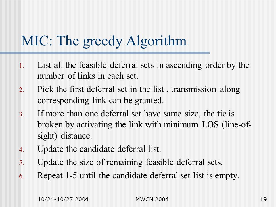 10/24-10/27.2004MWCN 200419 MIC: The greedy Algorithm 1. List all the feasible deferral sets in ascending order by the number of links in each set. 2.