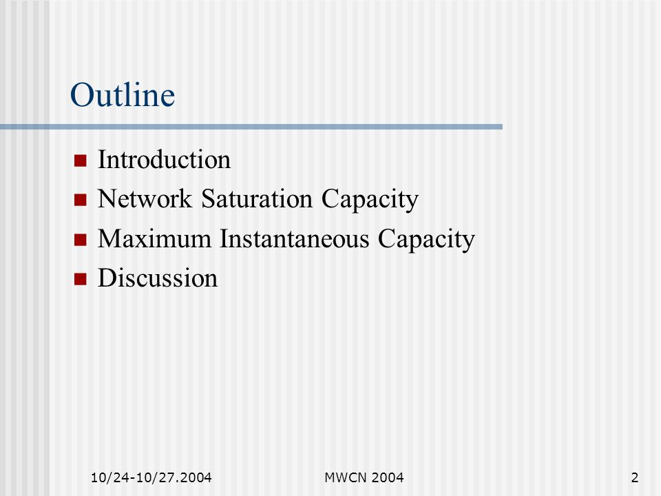 10/24-10/27.2004MWCN 20043 Outline Introduction Network Saturation Capacity Maximum Instantaneous Capacity Discussion