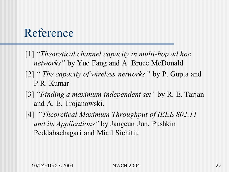 10/24-10/27.2004MWCN 200427 Reference [1] Theoretical channel capacity in multi-hop ad hoc networks by Yue Fang and A.