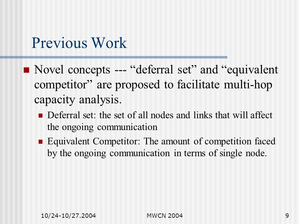 10/24-10/27.2004MWCN 200410 Previous Work (2) Node being two hop neighbor depends on whether it has a neighbor which is direct neighbor of ongoing communication.