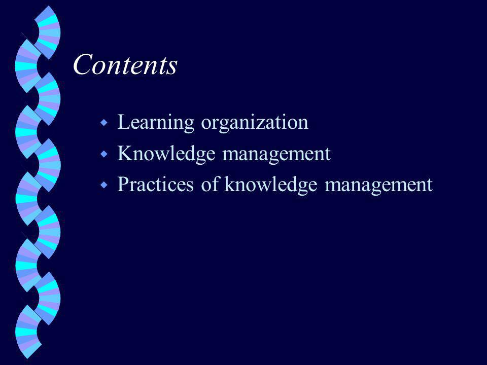 Contents w Learning organization w Knowledge management w Practices of knowledge management