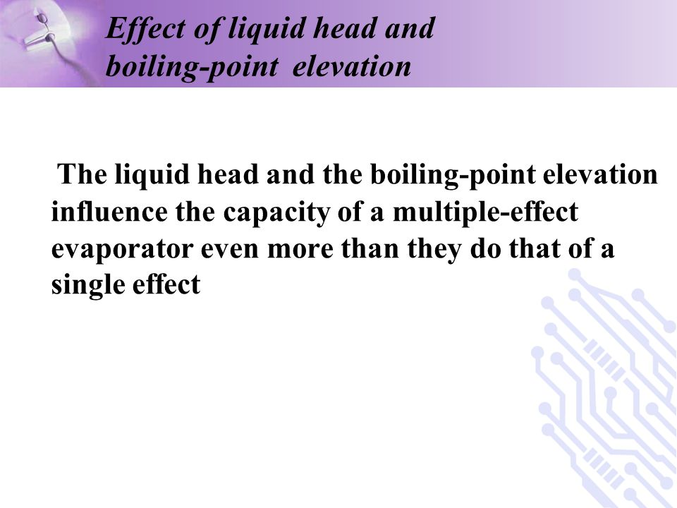 Effect of liquid head and boiling-point elevation The liquid head and the boiling-point elevation influence the capacity of a multiple-effect evaporat