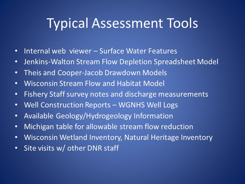Typical Assessment Tools Internal web viewer – Surface Water Features Jenkins-Walton Stream Flow Depletion Spreadsheet Model Theis and Cooper-Jacob Dr