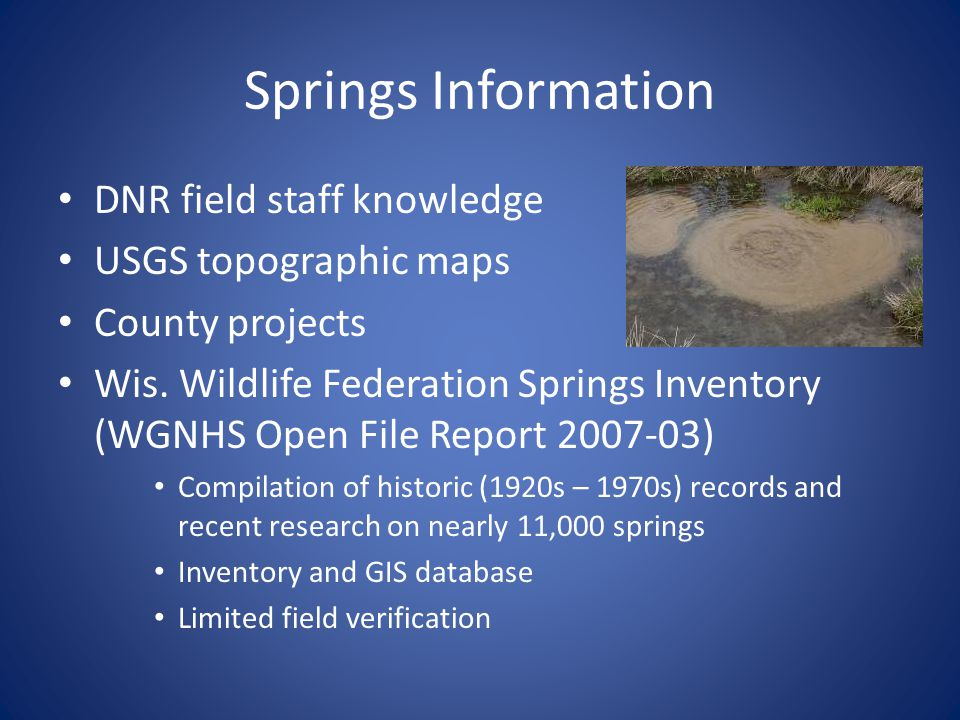Springs Information DNR field staff knowledge USGS topographic maps County projects Wis. Wildlife Federation Springs Inventory (WGNHS Open File Report