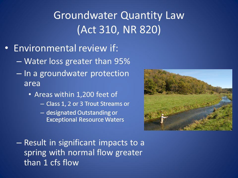 Groundwater Quantity Law (Act 310, NR 820) Environmental review if: – Water loss greater than 95% – In a groundwater protection area Areas within 1,20