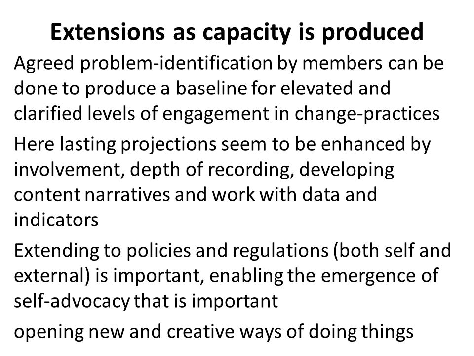 Extensions as capacity is produced Agreed problem-identification by members can be done to produce a baseline for elevated and clarified levels of eng