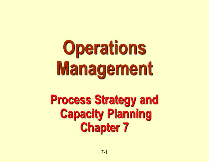 7-2 Outline Four Process Strategies.Process Focus.
