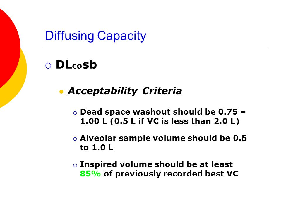 Diffusing Capacity DL co sb Acceptability Criteria Breath hold time should 10 sec +/- 2 sec (No Valsalva or Mueller maneuver) The average of two or more acceptable test should be reported.