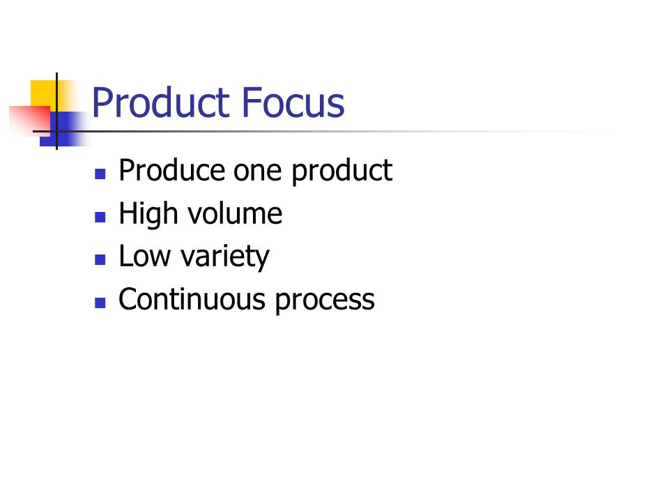 Mass Customization Focus Individualized goods and services What customer wants when they want it Volume of product focus with flexibility of process focus