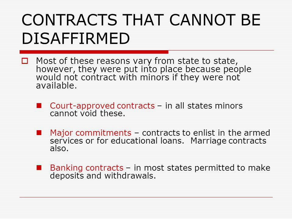 CONTRACTS THAT CANNOT BE DISAFFIRMED Most of these reasons vary from state to state, however, they were put into place because people would not contra