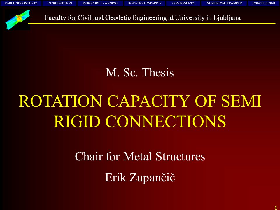 1 Chair for Metal Structures M. Sc. Thesis Erik Zupančič TABLE OF CONTENTSINTRODUCTIONEUROCODE 3 - ANNEX JROTATION CAPACITYCOMPONENTSNUMERICAL EXAMPLE