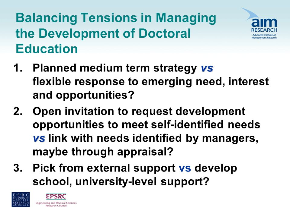 Balancing Tensions in Managing the Development of Doctoral Education vs 1.Planned medium term strategy vs flexible response to emerging need, interest and opportunities.