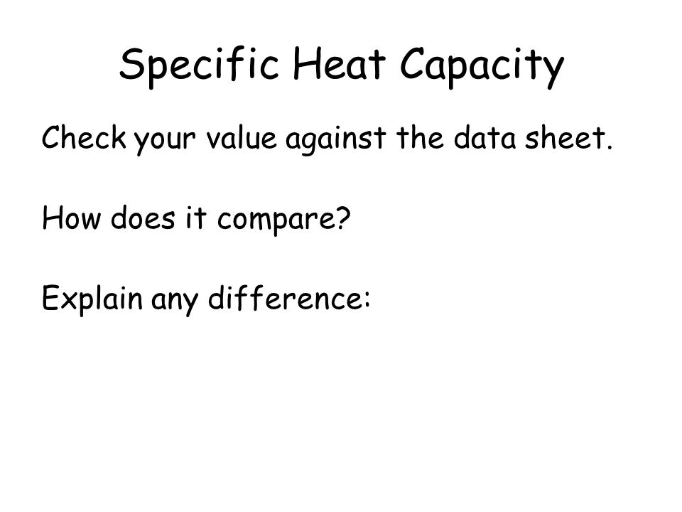 Units of Specific Heat Capacity Remember E = Pt (J) (kg) (°C) Specific heat capacity J/kg °C