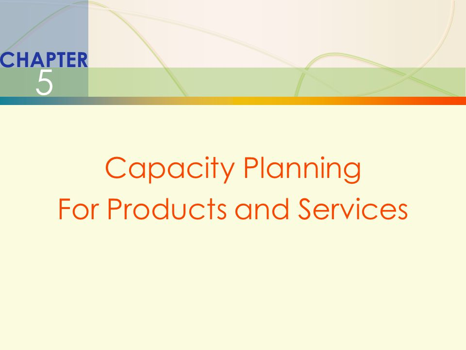 -12 CHAPTER 5 Capacity Planning For Products and Services