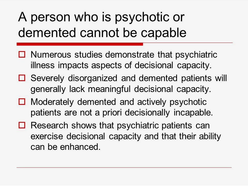 Decisional Capacity is an all or none phenomena Decisional capacity is a spectrum of ability.