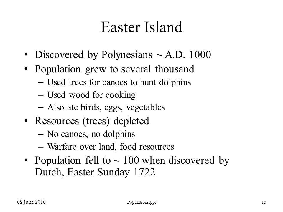 Easter Island Discovered by Polynesians ~ A.D. 1000 Population grew to several thousand – Used trees for canoes to hunt dolphins – Used wood for cooki