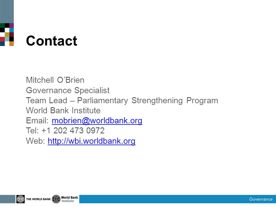 Contact Mitchell OBrien Governance Specialist Team Lead – Parliamentary Strengthening Program World Bank Institute   Tel: Web: