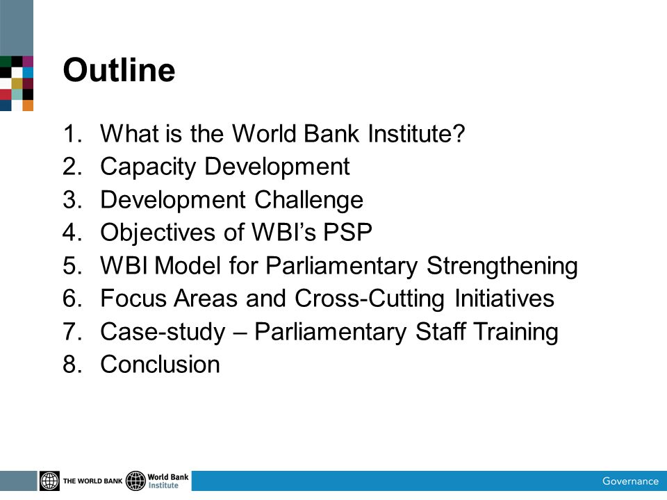 Outline 1.What is the World Bank Institute.