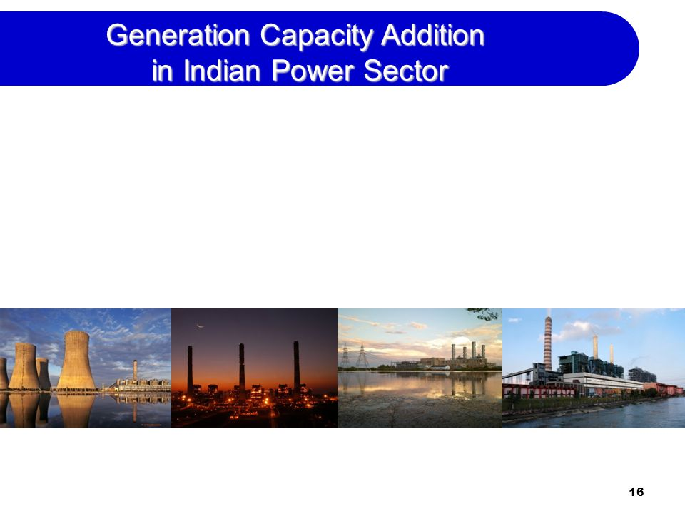 16 Generation Capacity Addition in Indian Power Sector