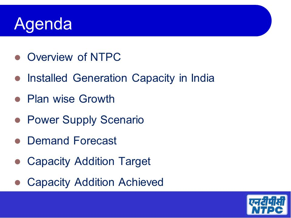 2 Agenda Overview of NTPC Installed Generation Capacity in India Plan wise Growth Power Supply Scenario Demand Forecast Capacity Addition Target Capacity Addition Achieved