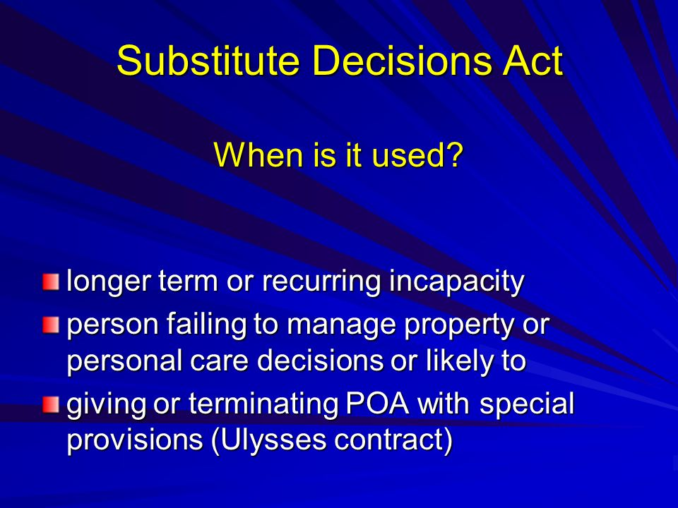 Substitute Decisions Act When is it used.