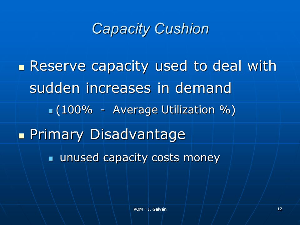 POM - J. Galván 12 Capacity Cushion Reserve capacity used to deal with sudden increases in demand Reserve capacity used to deal with sudden increases
