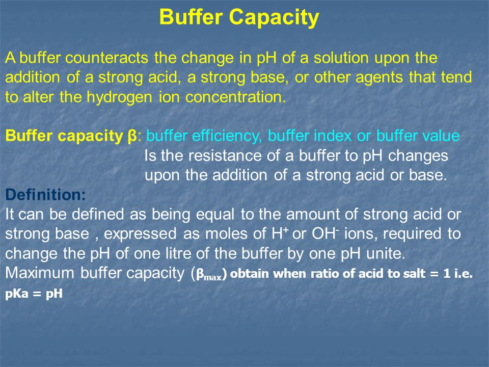 Buffer Capacity A buffer counteracts the change in pH of a solution upon the addition of a strong acid, a strong base, or other agents that tend to al