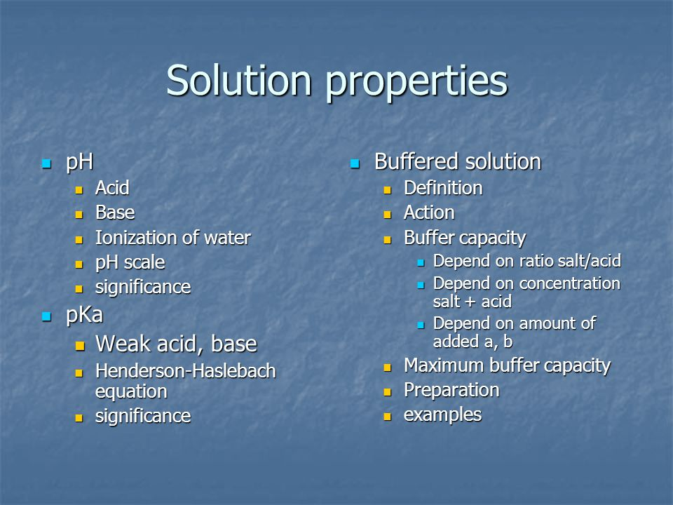 Solution properties pH pH Acid Acid Base Base Ionization of water Ionization of water pH scale pH scale significance significance pKa pKa Weak acid, b