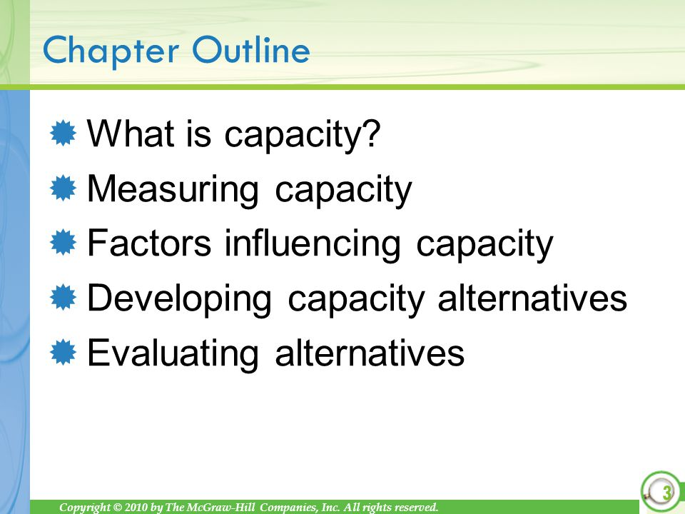 Copyright © 2010 by The McGraw-Hill Companies, Inc. All rights reserved. Chapter Outline What is capacity? Measuring capacity Factors influencing capa