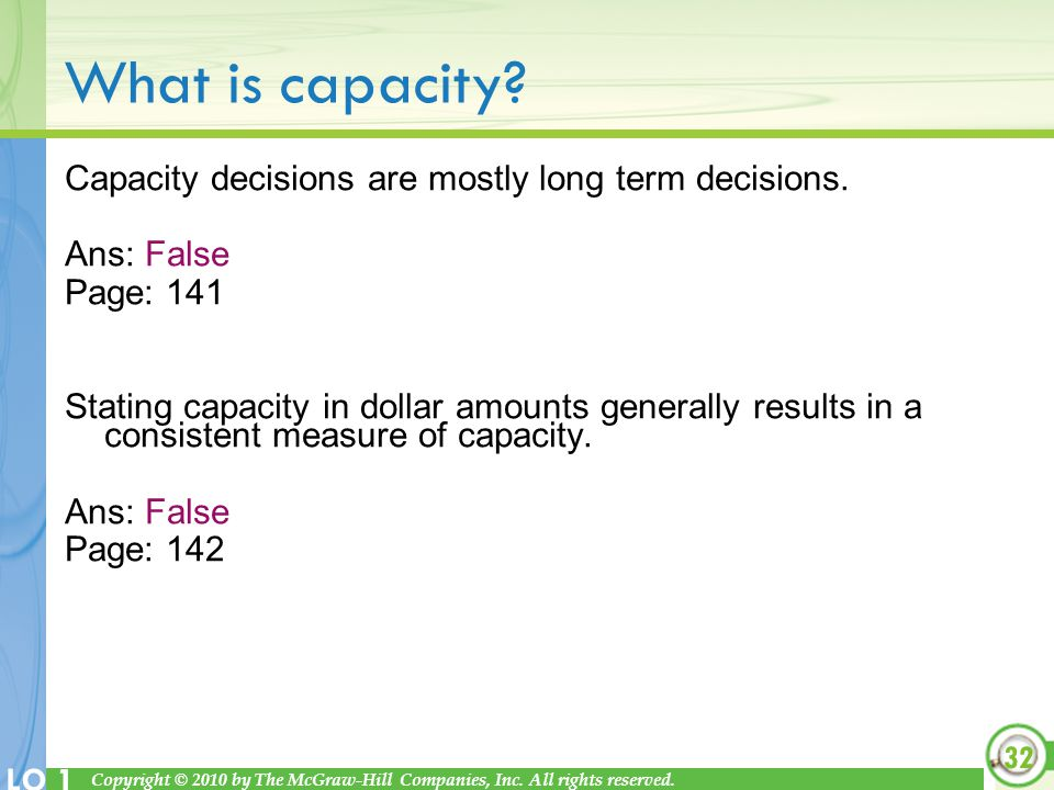 Copyright © 2010 by The McGraw-Hill Companies, Inc. All rights reserved. LO 1 What is capacity? Capacity decisions are mostly long term decisions. Ans